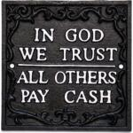 Spreuk In God we trust / all others pay cash